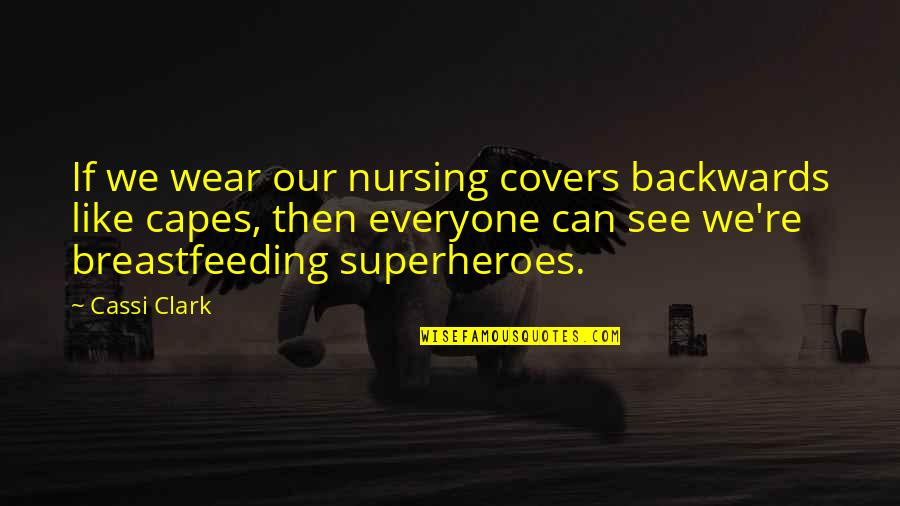 Superheroes Quotes By Cassi Clark: If we wear our nursing covers backwards like