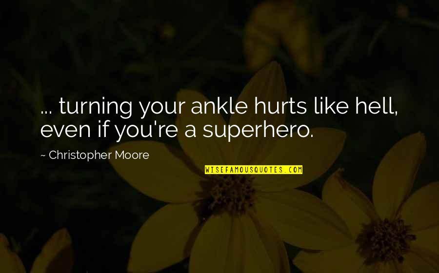 Superheroes Quotes By Christopher Moore: ... turning your ankle hurts like hell, even