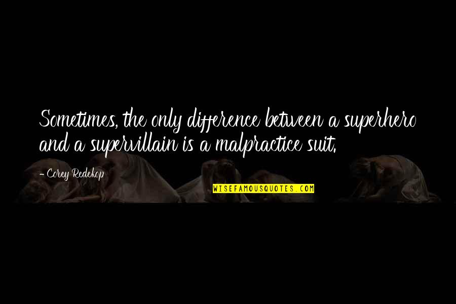 Superheroes Quotes By Corey Redekop: Sometimes, the only difference between a superhero and