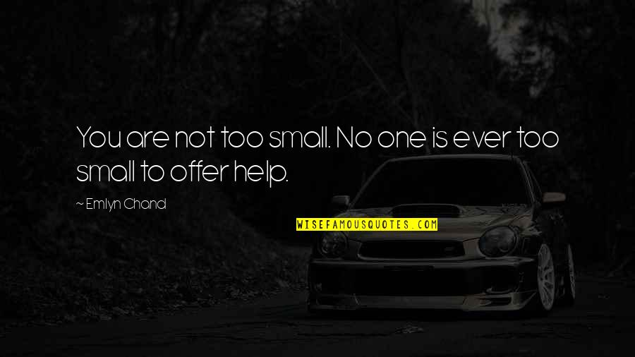 Superheroes Quotes By Emlyn Chand: You are not too small. No one is