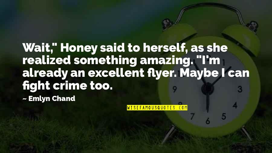 """Superheroes Quotes By Emlyn Chand: Wait,"""" Honey said to herself, as she realized"""