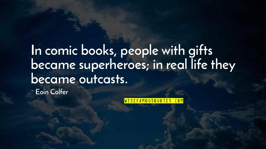 Superheroes Quotes By Eoin Colfer: In comic books, people with gifts became superheroes;