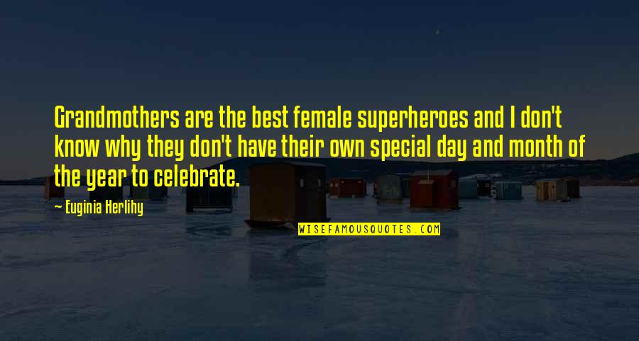 Superheroes Quotes By Euginia Herlihy: Grandmothers are the best female superheroes and I
