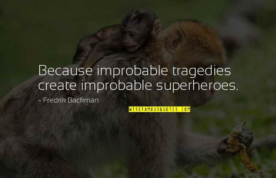 Superheroes Quotes By Fredrik Backman: Because improbable tragedies create improbable superheroes.