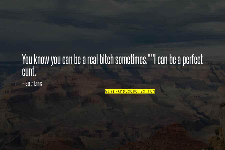 Superheroes Quotes By Garth Ennis: You know you can be a real bitch