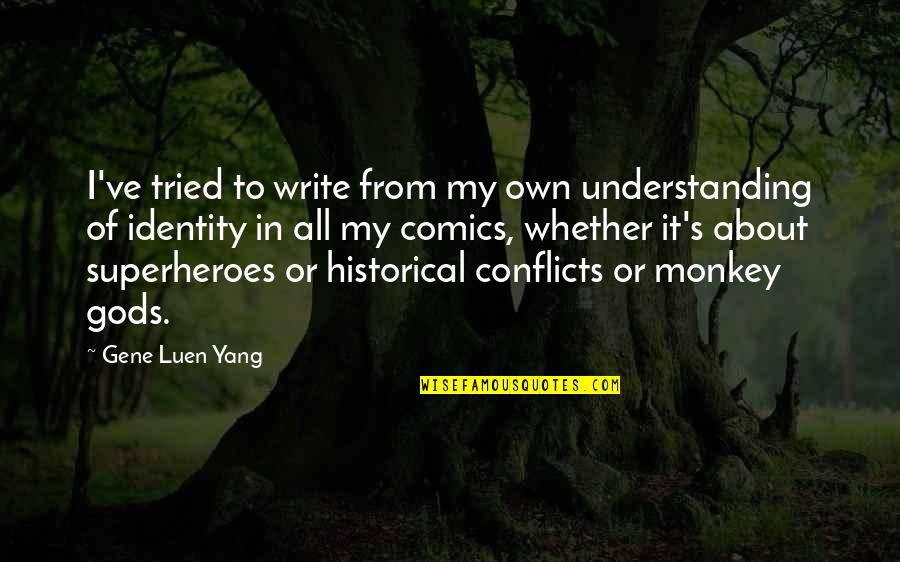 Superheroes Quotes By Gene Luen Yang: I've tried to write from my own understanding