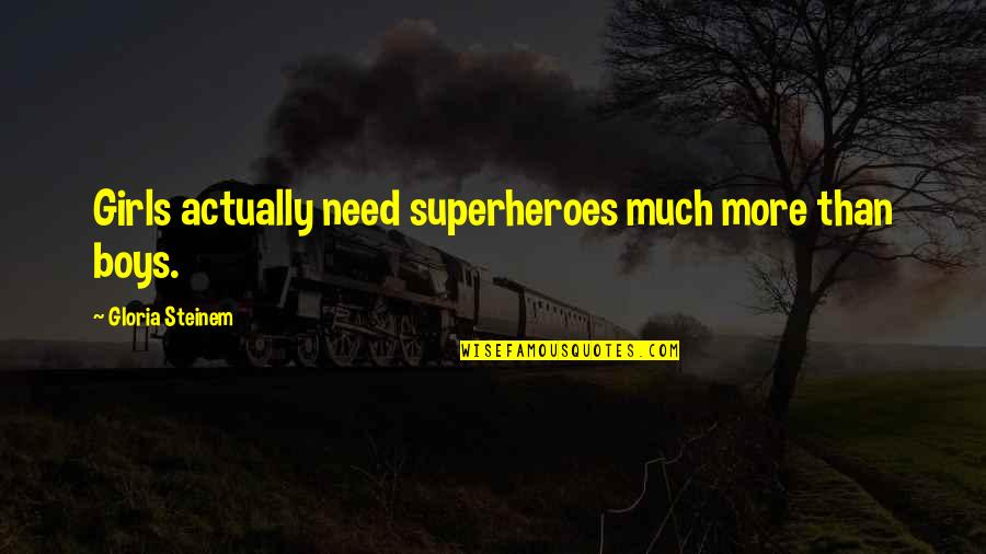 Superheroes Quotes By Gloria Steinem: Girls actually need superheroes much more than boys.