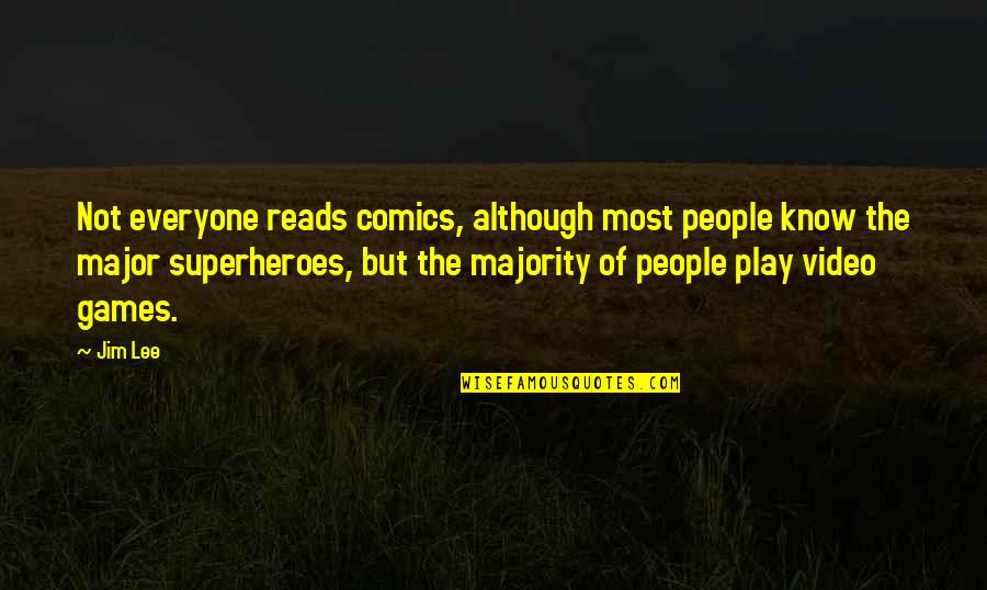 Superheroes Quotes By Jim Lee: Not everyone reads comics, although most people know