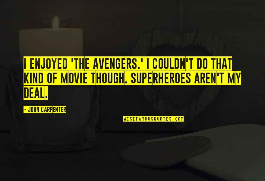 Superheroes Quotes By John Carpenter: I enjoyed 'The Avengers.' I couldn't do that
