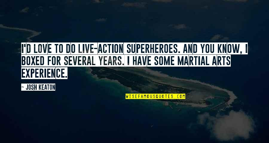 Superheroes Quotes By Josh Keaton: I'd love to do live-action superheroes. And you