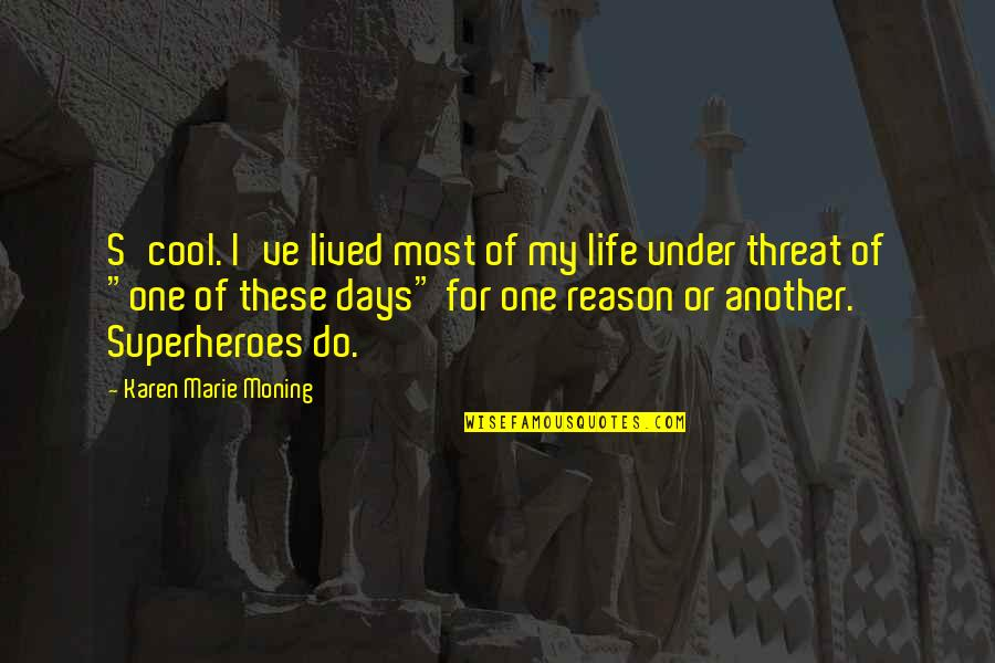 Superheroes Quotes By Karen Marie Moning: S'cool. I've lived most of my life under