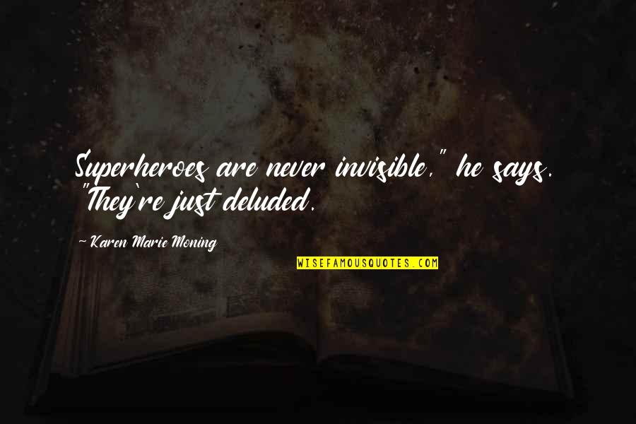 """Superheroes Quotes By Karen Marie Moning: Superheroes are never invisible,"""" he says. """"They're just"""