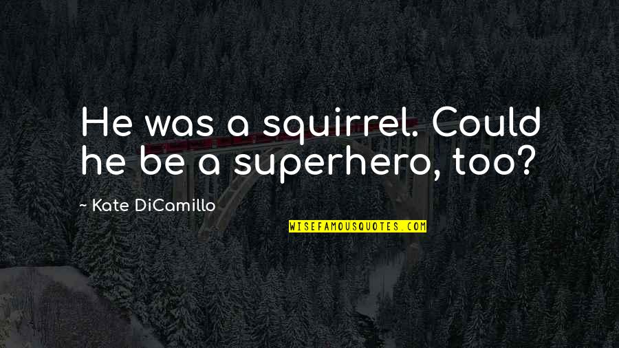 Superheroes Quotes By Kate DiCamillo: He was a squirrel. Could he be a