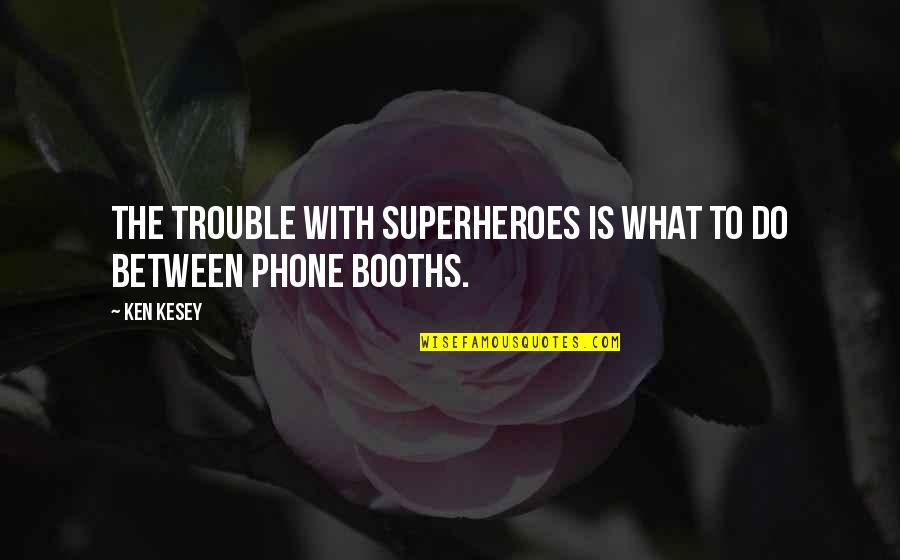 Superheroes Quotes By Ken Kesey: The trouble with superheroes is what to do