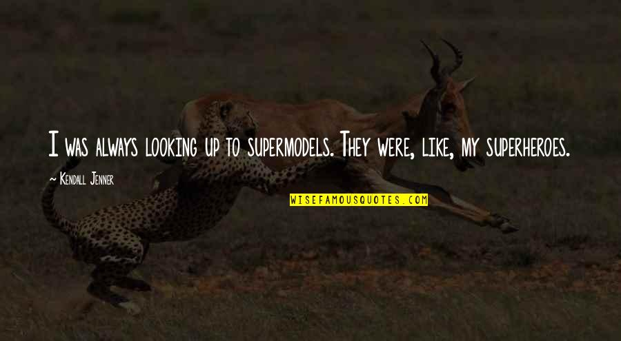 Superheroes Quotes By Kendall Jenner: I was always looking up to supermodels. They