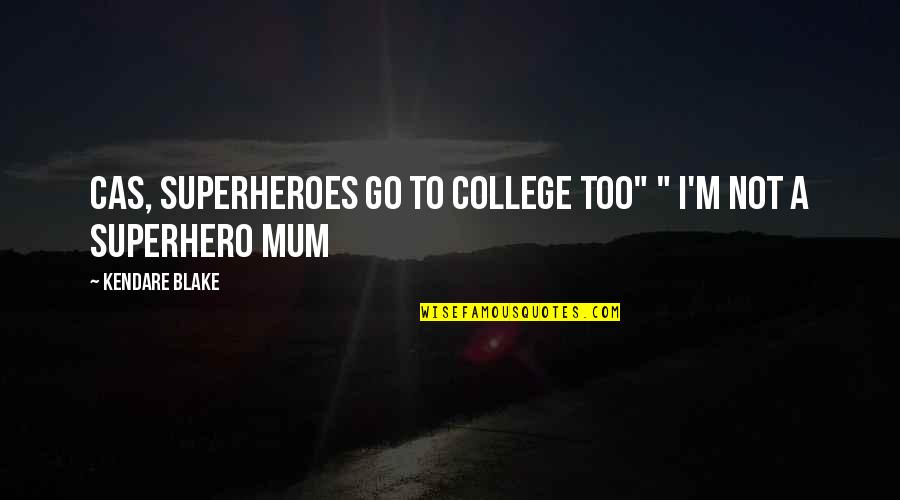 """Superheroes Quotes By Kendare Blake: Cas, superheroes go to college too"""" """" I'm"""