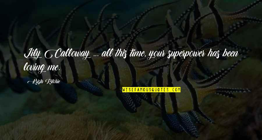Superheroes Quotes By Krista Ritchie: Lily Calloway ... all this time, your superpower