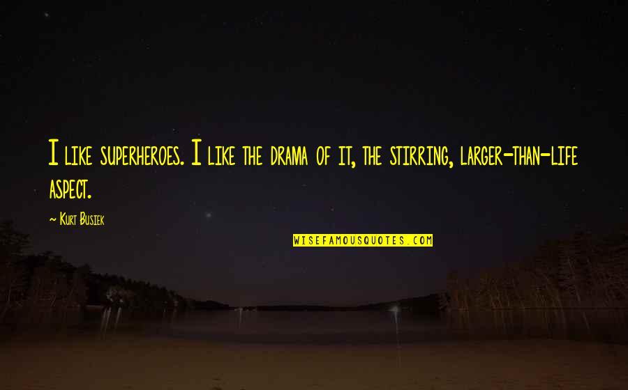 Superheroes Quotes By Kurt Busiek: I like superheroes. I like the drama of