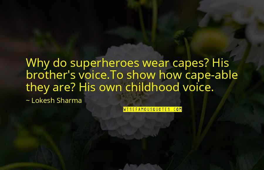 Superheroes Quotes By Lokesh Sharma: Why do superheroes wear capes? His brother's voice.To