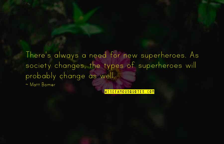 Superheroes Quotes By Matt Bomer: There's always a need for new superheroes. As