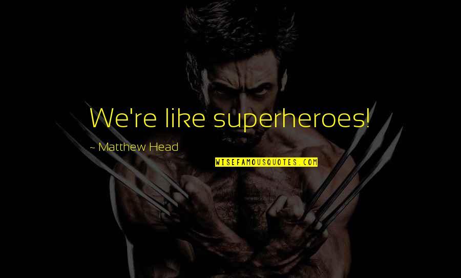 Superheroes Quotes By Matthew Head: We're like superheroes!