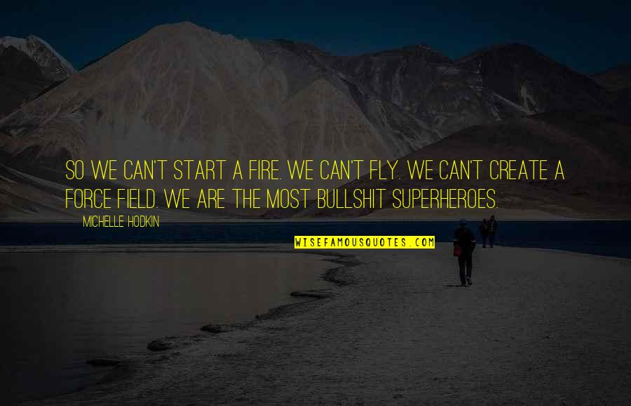 Superheroes Quotes By Michelle Hodkin: So we can't start a fire. We can't