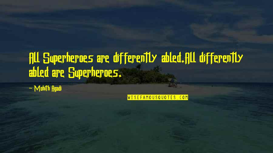 Superheroes Quotes By Mohith Agadi: All Superheroes are differently abled.All differently abled are