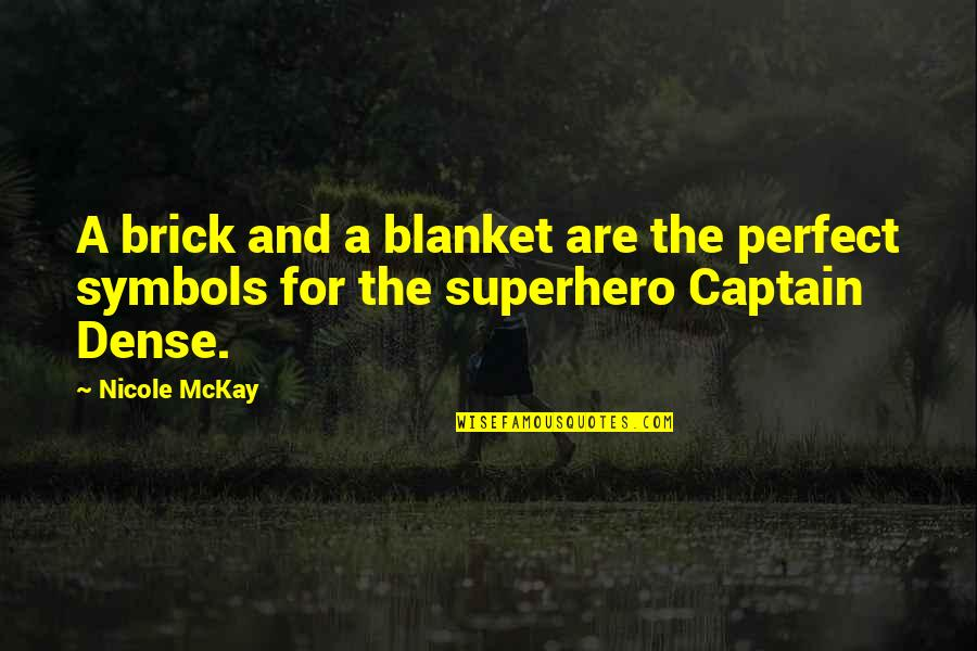 Superheroes Quotes By Nicole McKay: A brick and a blanket are the perfect