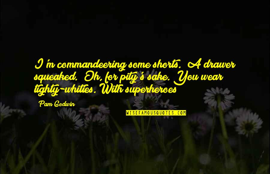 """Superheroes Quotes By Pam Godwin: I'm commandeering some shorts."""" A drawer squeaked. """"Oh,"""