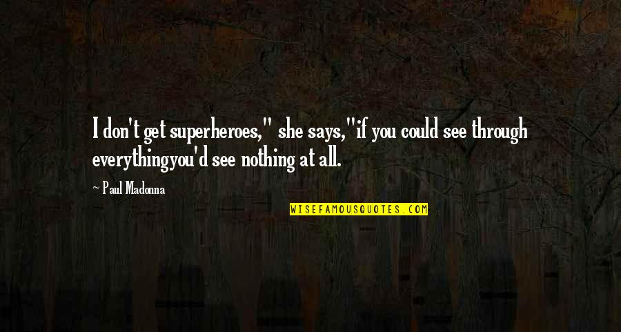 """Superheroes Quotes By Paul Madonna: I don't get superheroes,"""" she says,""""if you could"""