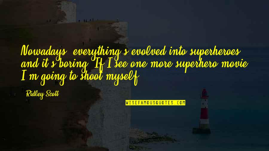 Superheroes Quotes By Ridley Scott: Nowadays, everything's evolved into superheroes and it's boring.