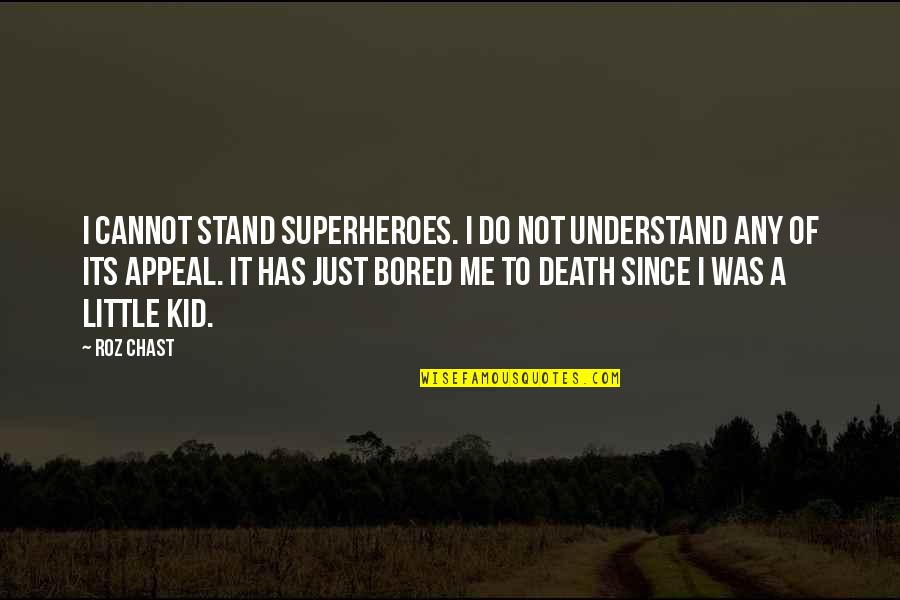 Superheroes Quotes By Roz Chast: I cannot stand superheroes. I do not understand