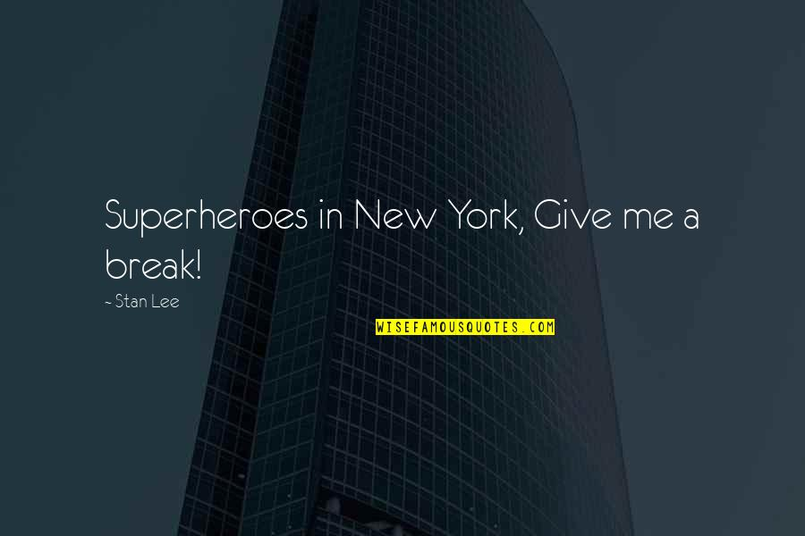 Superheroes Quotes By Stan Lee: Superheroes in New York, Give me a break!