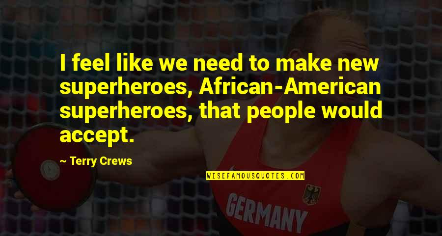 Superheroes Quotes By Terry Crews: I feel like we need to make new