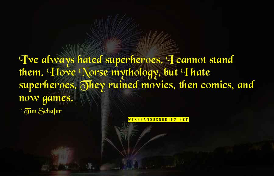 Superheroes Quotes By Tim Schafer: I've always hated superheroes. I cannot stand them.