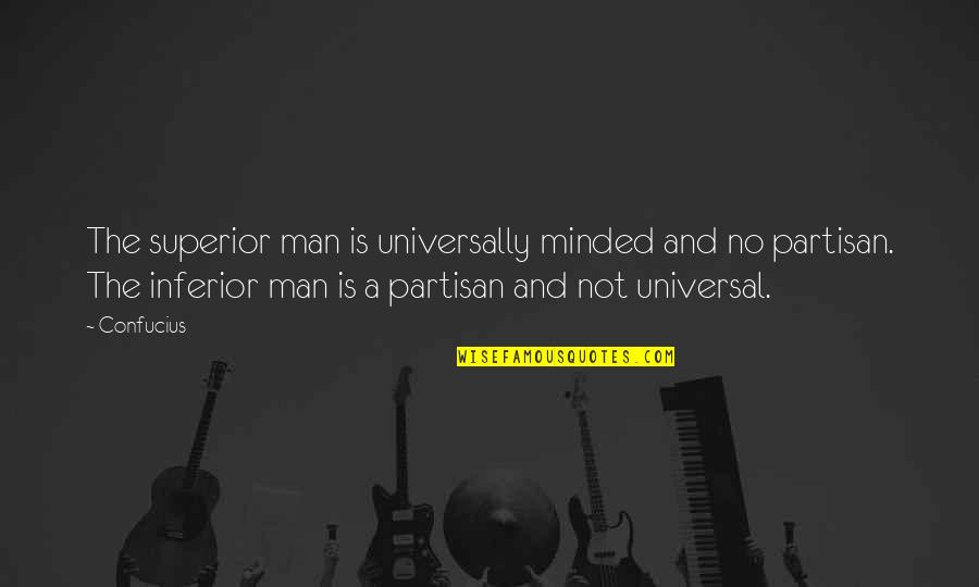 Superior Inferior Quotes By Confucius: The superior man is universally minded and no