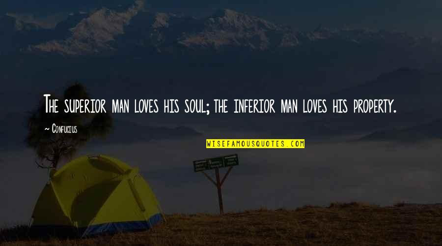Superior Inferior Quotes By Confucius: The superior man loves his soul; the inferior