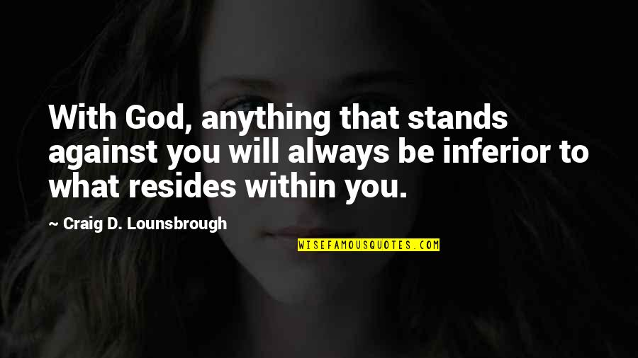 Superior Inferior Quotes By Craig D. Lounsbrough: With God, anything that stands against you will