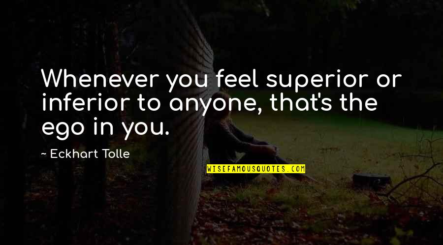 Superior Inferior Quotes By Eckhart Tolle: Whenever you feel superior or inferior to anyone,