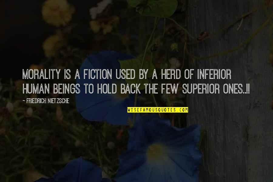Superior Inferior Quotes By Friedrich Nietzsche: Morality is a fiction used by a herd