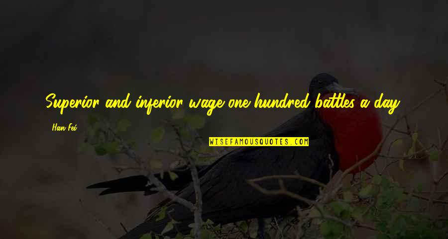 Superior Inferior Quotes By Han Fei: Superior and inferior wage one hundred battles a