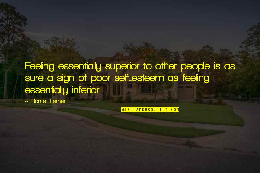 Superior Inferior Quotes By Harriet Lerner: Feeling essentially superior to other people is as