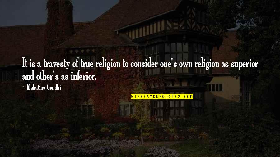 Superior Inferior Quotes By Mahatma Gandhi: It is a travesty of true religion to