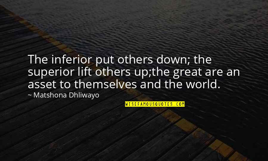 Superior Inferior Quotes By Matshona Dhliwayo: The inferior put others down; the superior lift