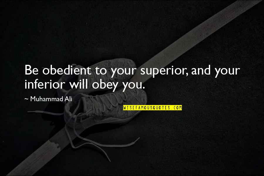 Superior Inferior Quotes By Muhammad Ali: Be obedient to your superior, and your inferior