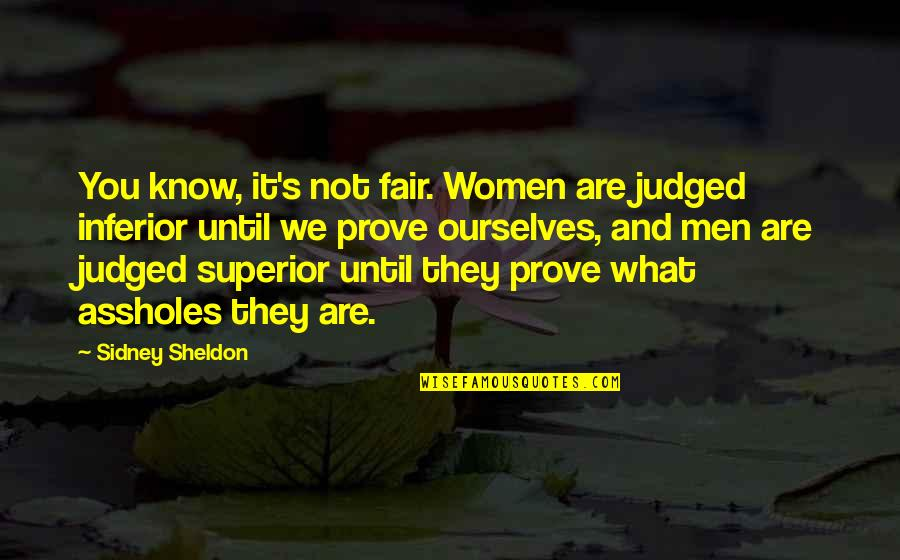 Superior Inferior Quotes By Sidney Sheldon: You know, it's not fair. Women are judged