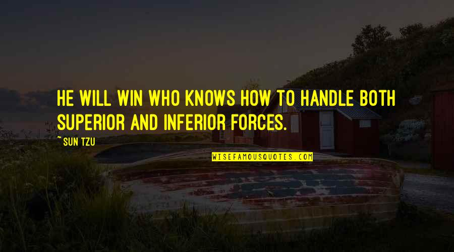 Superior Inferior Quotes By Sun Tzu: He will win who knows how to handle