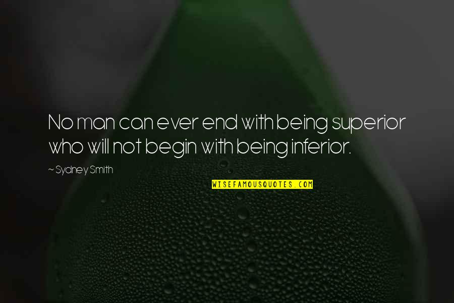 Superior Inferior Quotes By Sydney Smith: No man can ever end with being superior