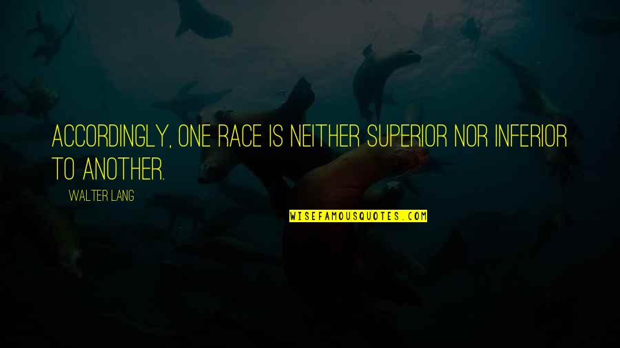 Superior Inferior Quotes By Walter Lang: Accordingly, one race is neither superior nor inferior