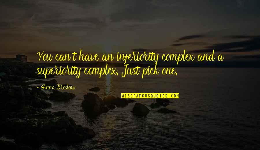 Superiority Complex Quotes By Anna Breslaw: You can't have an inferiority complex and a